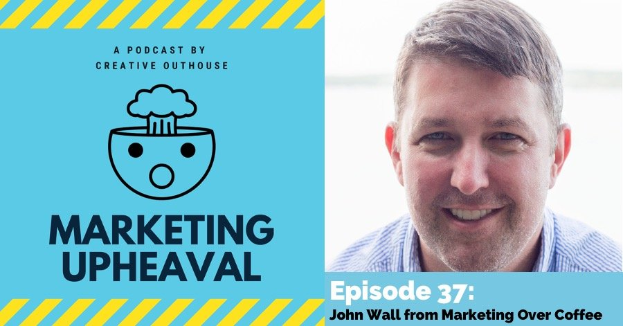 John Wall on Marketing Upheaval Episode 37